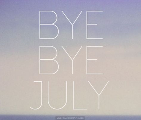 192161-bye-bye-july